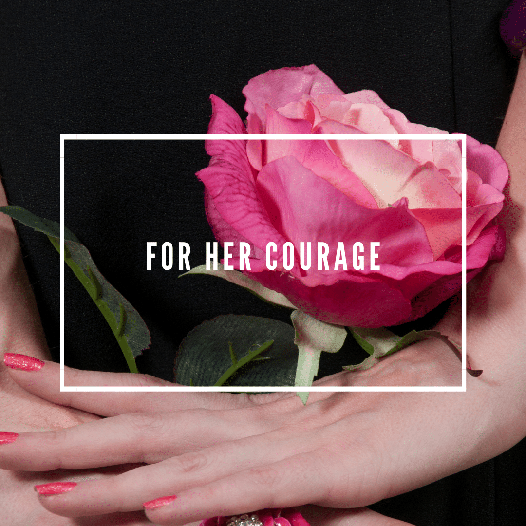 FOR HER COuRAGE