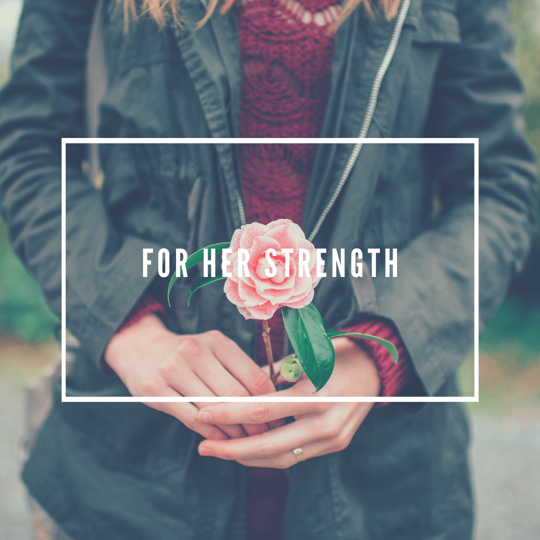 FOR HER STRENGTH